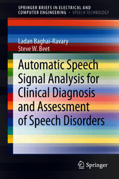 Automatic Speech Signal Analysis for Clinical Diagnosis and Assessment of Speech Disorders by Ladan Baghai-Ravary