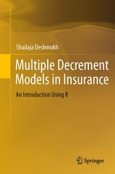 Multiple Decrement Models in Insurance by Shailaja Rajendra Deshmukh