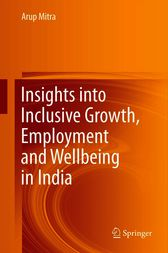 Insights into Inclusive Growth, Employment and Wellbeing in India by Arup Mitra