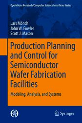 Production Planning and Control for Semiconductor Wafer Fabrication Facilities by Lars Mönch