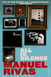 All Is Silence by Manuel Rivas