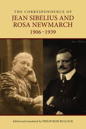 The Correspondence of Jean Sibelius and Rosa Newmarch, 1906-1939 by Philip Ross Bullock