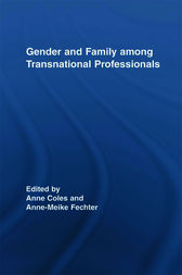 Gender and Family Among Transnational Professionals by Anne Coles