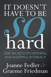 It Doesn't Have To Be So Hard: Secrets to Finding & Keeping Intimacy by Graeme Friedman