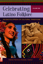Celebrating Latino Folklore: An Encyclopedia of Cultural Traditions [3 volumes] by Maria Herrera-Sobek
