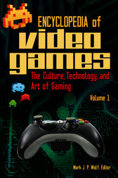 Encyclopedia of Video Games: The Culture, Technology, and Art of Gaming [2 volumes] by Mark Wolf