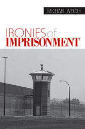 Ironies of Imprisonment by Michael Welch