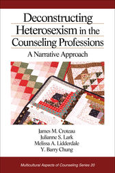 Deconstructing Heterosexism in the Counseling Professions by James M. Croteau