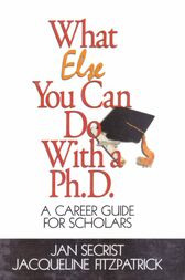 What Else You Can Do With a PH.D. by Jan Secrist