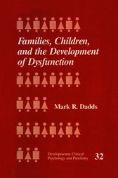 Families, Children and the Development of Dysfunction by Mark R. Dadds