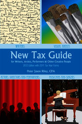 New Tax Guide for Writers, Artists, Performers and other Creative People by Peter Jason Riley