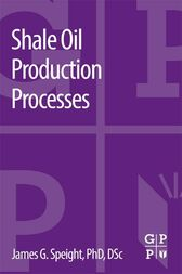Shale Oil Production Processes by James G. Speight