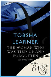 The Woman Who Was Tied Up and Forgotten by Tobsha Learner