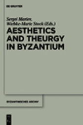 Aesthetics and Theurgy in Byzantium by Sergei Mariev