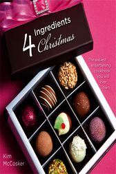 4 Ingredients Christmas by Kim McCosker