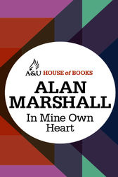 In Mine Own Heart by Alan Marshall