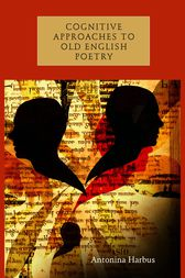 Cognitive Approaches to Old English Poetry by Antonina Harbus