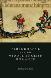 Performance and the Middle English Romance by Linda Marie Zaerr