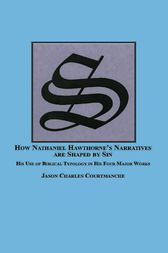 How Nathanial Hawthorne's Narratives Are Shaped by Sin by Jason Charles Courtmanche