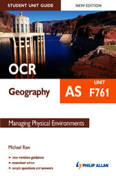OCR AS Geography Student Unit Guide: Unit F761 Managing Physical Environments by Michael Raw