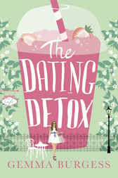 The Dating Detox: A laugh out loud book for anyone who's ever had a disastrous date! by Gemma Burgess