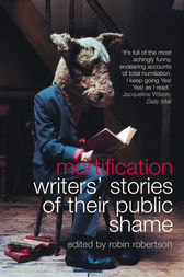 Mortification: Writers' Stories of their Public Shame by Robin Robertson