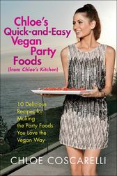 Chloe's Quick-and-Easy Vegan Party Foods (from Chloe's Kitchen) by Chloe Coscarelli