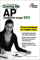 Cracking the AP Chemistry Exam, 2013 Edition by Princeton Review