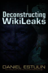 Deconstructing Wikileaks by Daniel Estulin