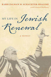My Life in Jewish Renewal by Zalman Schachter-Shalomi