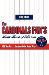 The Cardinals Fan's Little Book of Wisdom by Rob Rains