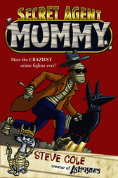 Secret Agent Mummy by Steve Cole