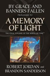 By Grace and Banners Fallen: Prologue to A Memory of Light by Robert Jordan