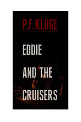 Eddie and the Cruisers by P.F. Kluge