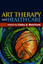 Art Therapy and Health Care by Cathy A. Malchiodi