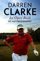An Open Book - My Autobiography by Darren Clarke