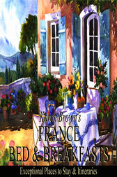 France Bed and Breakfasts by Karen Brown