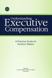 Understanding Executive CompensationA Practical Guide for Decision Makers by Irving S. Becker