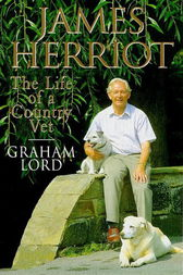 James Herriot: The Life of a Country Vet by Graham Lord