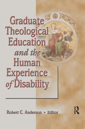 Graduate Theological Education and the Human Experience of Disability by Robert C Anderson