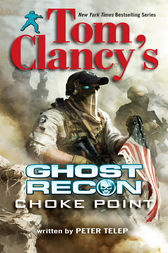 Tom Clancy's Ghost Recon: Choke Point by Peter Telep