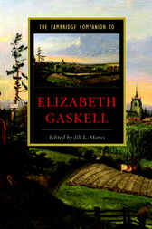 The Cambridge Companion to Elizabeth Gaskell by Jill L. Matus