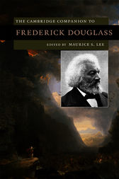 The Cambridge Companion to Frederick Douglass by Maurice S. Lee