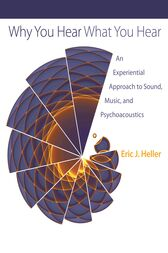 Why You Hear What You Hear by Eric J. Heller