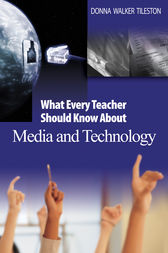 What Every Teacher Should Know About Media and Technology by Donna E. Walker Tileston