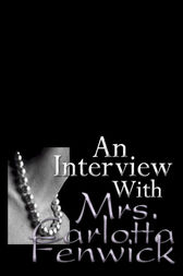 An Interview With Mrs. Carlotta Fenwick by Chris Bellows