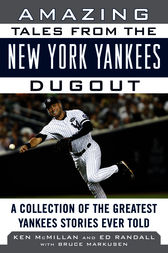 Amazing Tales from the New York Yankees Dugout by Ken McMillan