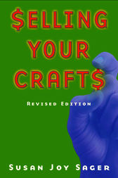 Selling Your Crafts by Susan Joy Sager