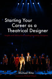 Starting Your Career as a Theatrical Designer by Michael J. Riha
