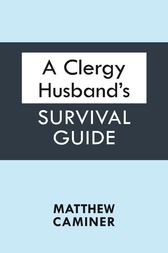 A Clergy Husband's Survival Guide by Matthew Caminer